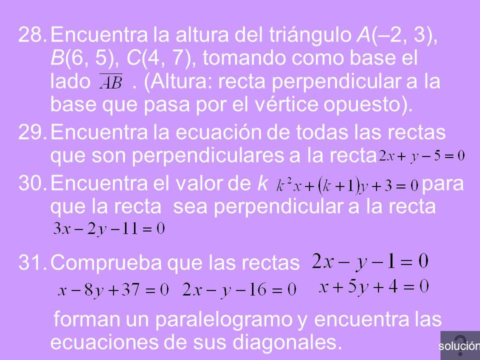 28.Encuentra la altura del triángulo A(–2, 3), B(6, 5), C(4, 7), tomando como base el lado. (Altura: recta perpendicular a la base que pasa por el vér