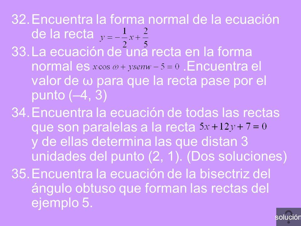 32.Encuentra la forma normal de la ecuación de la recta 33.La ecuación de una recta en la forma normal es.Encuentra el valor de ω para que la recta pa