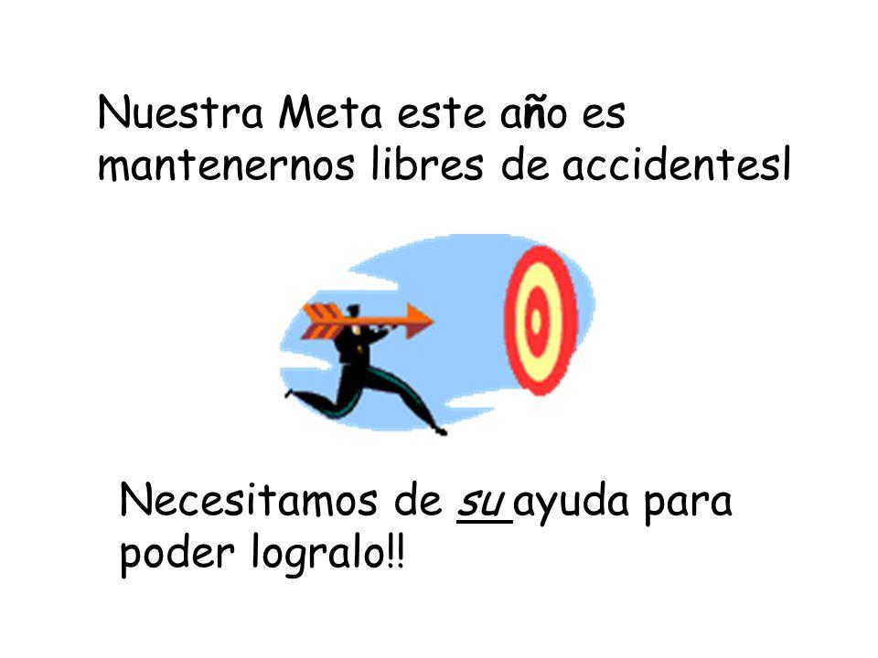 Nuestra Meta este a ñ o es mantenernos libres de accidentesl Necesitamos de su ayuda para poder logralo!!