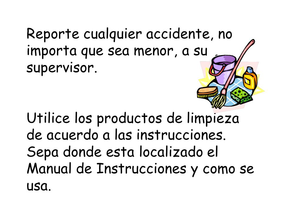 Reporte cualquier accidente, no importa que sea menor, a su supervisor.