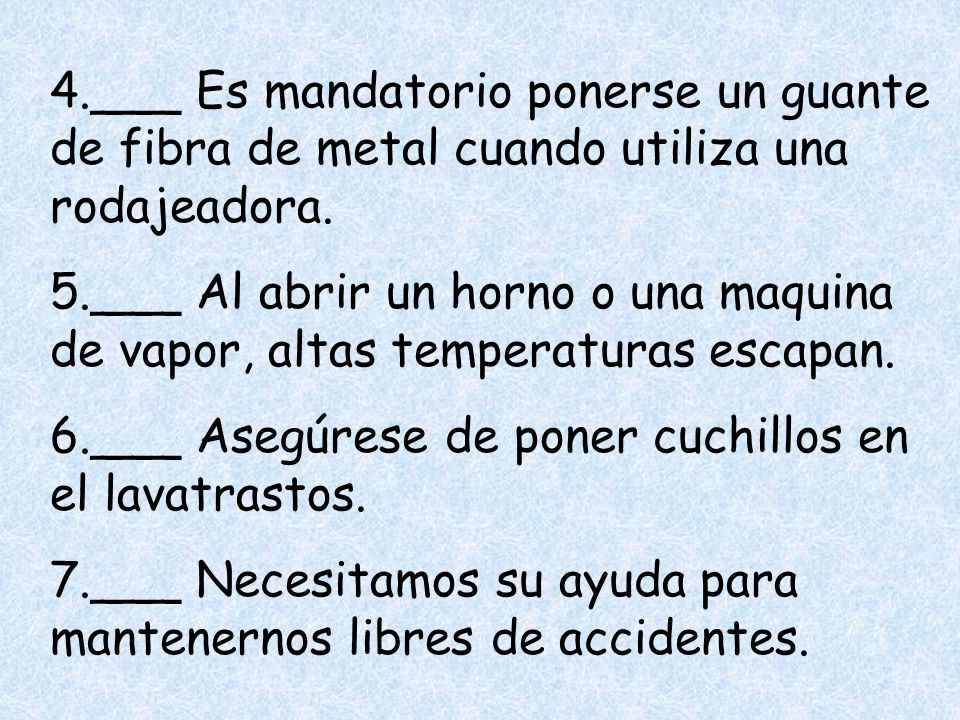 4.___ Es mandatorio ponerse un guante de fibra de metal cuando utiliza una rodajeadora.