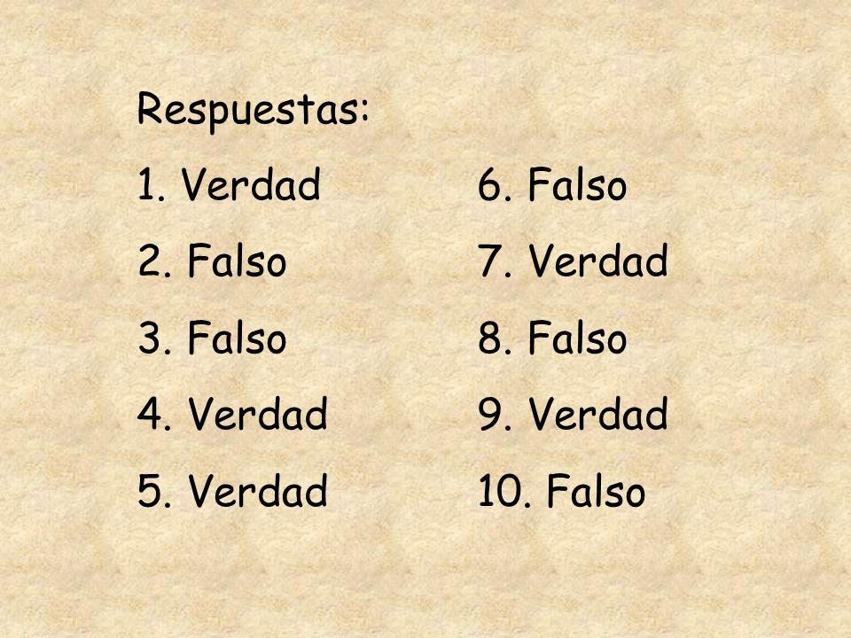 Respuestas: 1.Verdad 6. Falso 2. Falso7. Verdad 3.