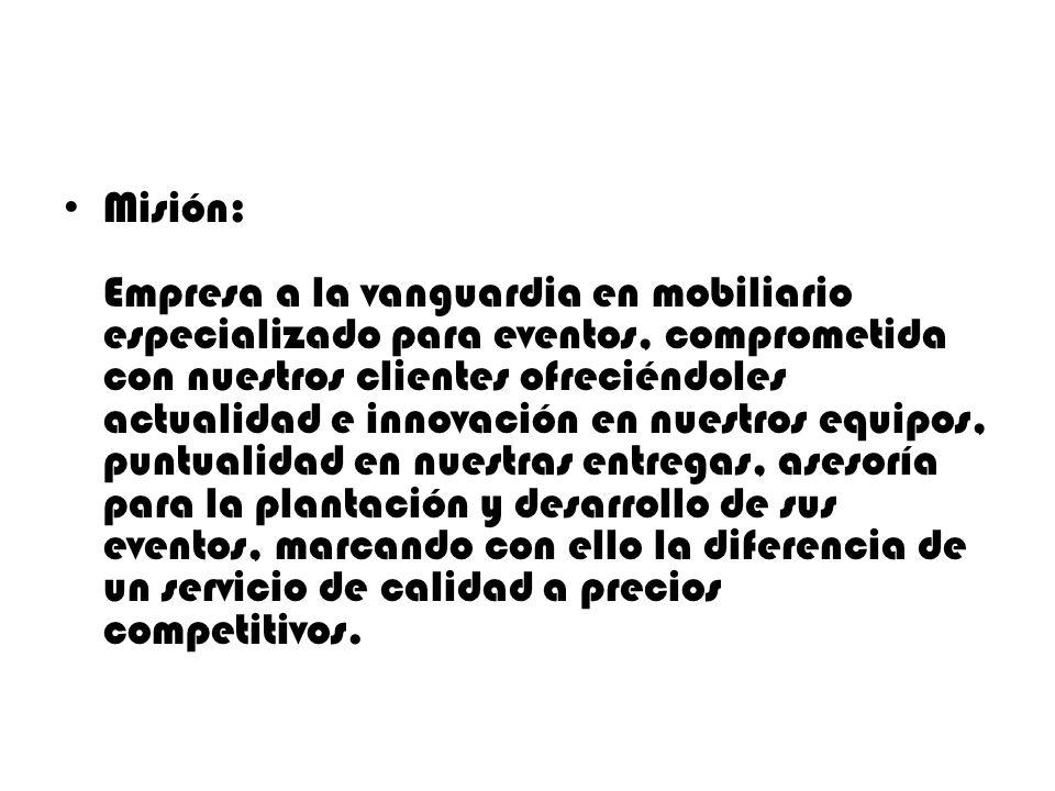 Visión: Ser la empresa en renta de mobiliario para eventos mas confiable de San Luís Potosí, con una constante adquisición y renovación de equipo, ofreciendo por la experiencia de sus empleados asesoría asertiva para el beneficio y lucimiento de sus clientes.