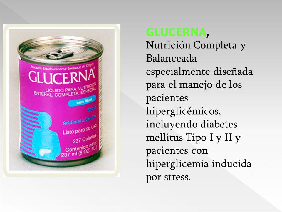 GLUCERNA, Nutrición Completa y Balanceada especialmente diseñada para el manejo de los pacientes hiperglicémicos, incluyendo diabetes mellitus Tipo I y II y pacientes con hiperglicemia inducida por stress.