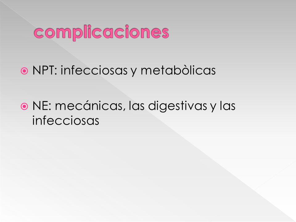  NPT: infecciosas y metabòlicas  NE: mecánicas, las digestivas y las infecciosas