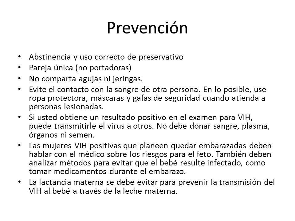 Prevención Abstinencia y uso correcto de preservativo Pareja única (no portadoras) No comparta agujas ni jeringas.