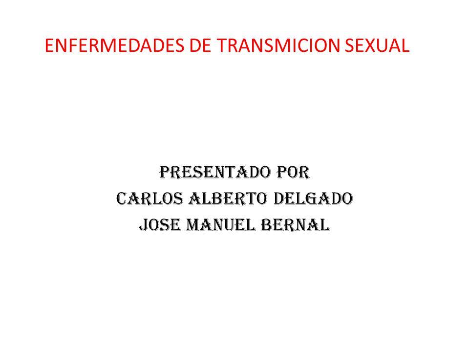 ENFERMEDADES DE TRANSMICION SEXUAL PRESENTADO POR CARLOS ALBERTO DELGADO JOSE MANUEL BERNAL
