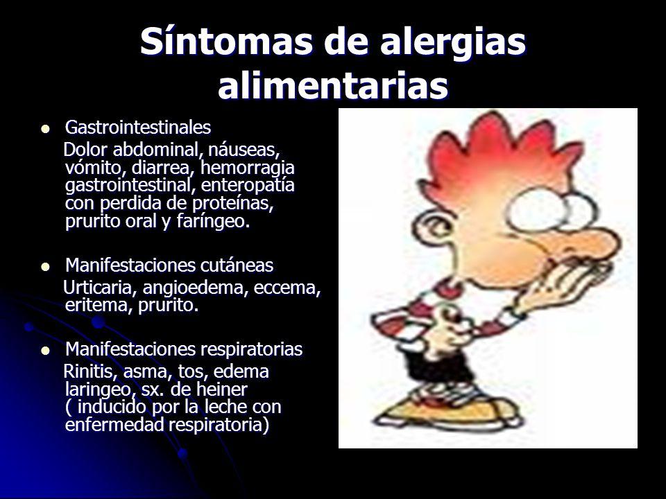 Síntomas de alergias alimentarias Gastrointestinales Gastrointestinales Dolor abdominal, náuseas, vómito, diarrea, hemorragia gastrointestinal, enteropatía con perdida de proteínas, prurito oral y faríngeo.