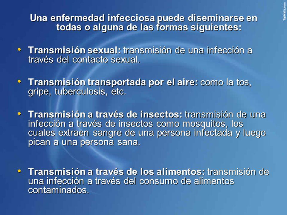 Una enfermedad infecciosa puede diseminarse en todas o alguna de las formas siguientes: Transmisión sexual: transmisión de una infección a través del contacto sexual.