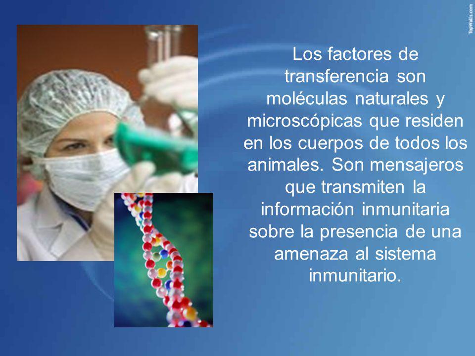 Los factores de transferencia son moléculas naturales y microscópicas que residen en los cuerpos de todos los animales.