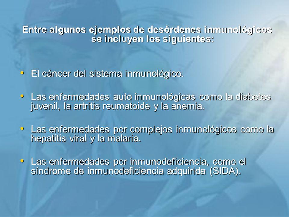 Entre algunos ejemplos de desórdenes inmunológicos se incluyen los siguientes: El cáncer del sistema inmunológico.