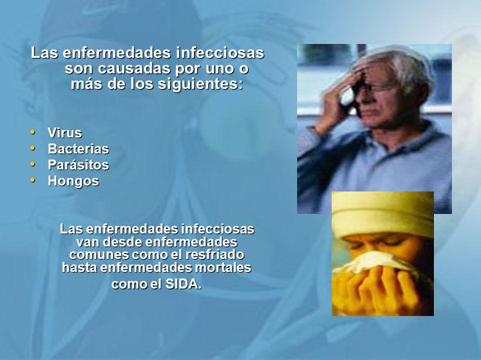 Las enfermedades infecciosas son causadas por uno o más de los siguientes: Virus Virus Bacterias Bacterias Parásitos Parásitos Hongos Hongos Las enfermedades infecciosas van desde enfermedades comunes como el resfriado hasta enfermedades mortales como el SIDA.