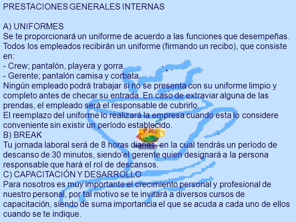 PRESTACIONES GENERALES INTERNAS A) UNIFORMES Se te proporcionará un uniforme de acuerdo a las funciones que desempeñas. Todos los empleados recibirán