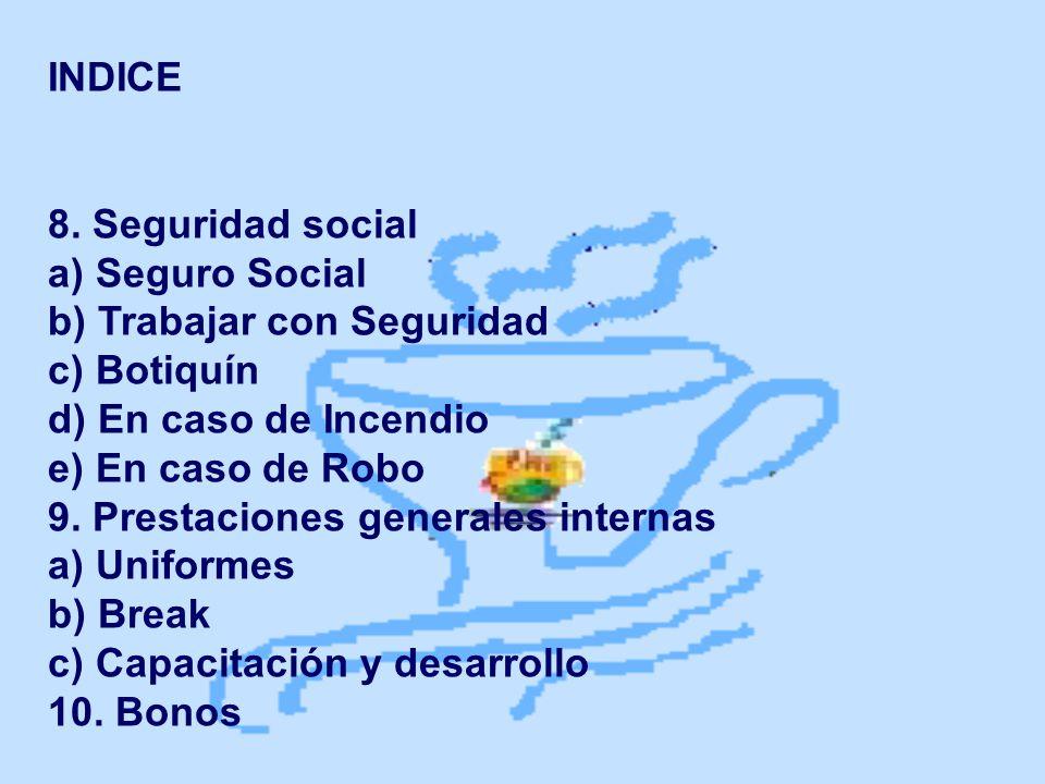 INDICE 8. Seguridad social a) Seguro Social b) Trabajar con Seguridad c) Botiquín d) En caso de Incendio e) En caso de Robo 9. Prestaciones generales