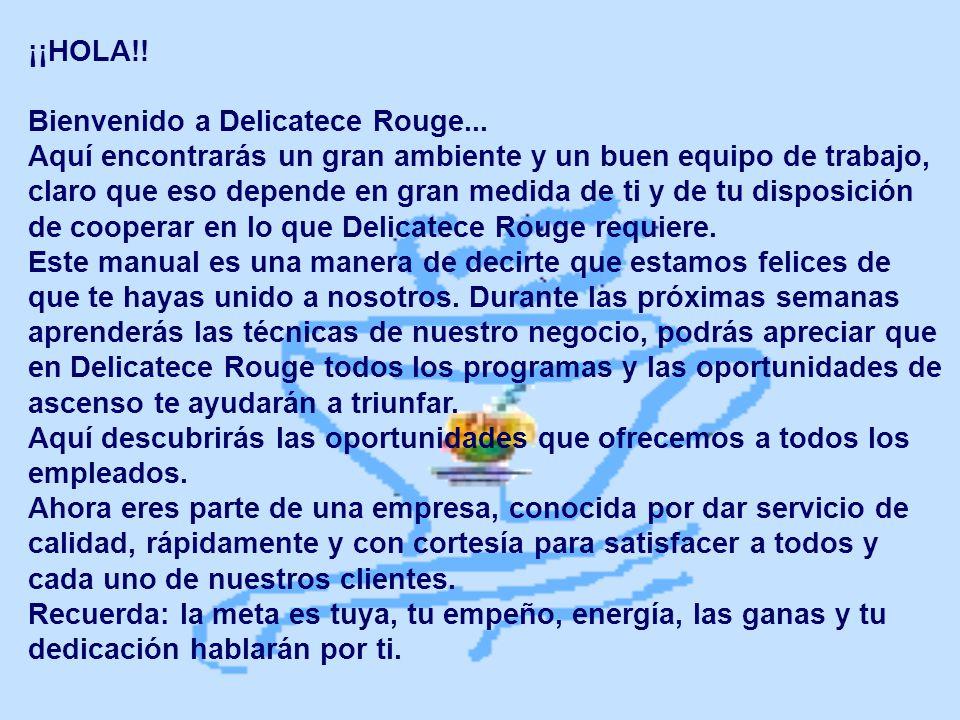 ¡¡HOLA!! Bienvenido a Delicatece Rouge... Aquí encontrarás un gran ambiente y un buen equipo de trabajo, claro que eso depende en gran medida de ti y