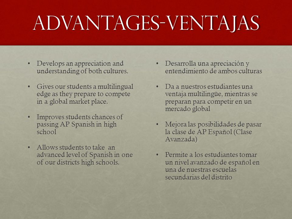 Advantages-ventajas Develops an appreciation and understanding of both cultures.Develops an appreciation and understanding of both cultures.