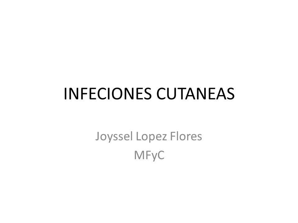 INFECIONES CUTANEAS Joyssel Lopez Flores MFyC