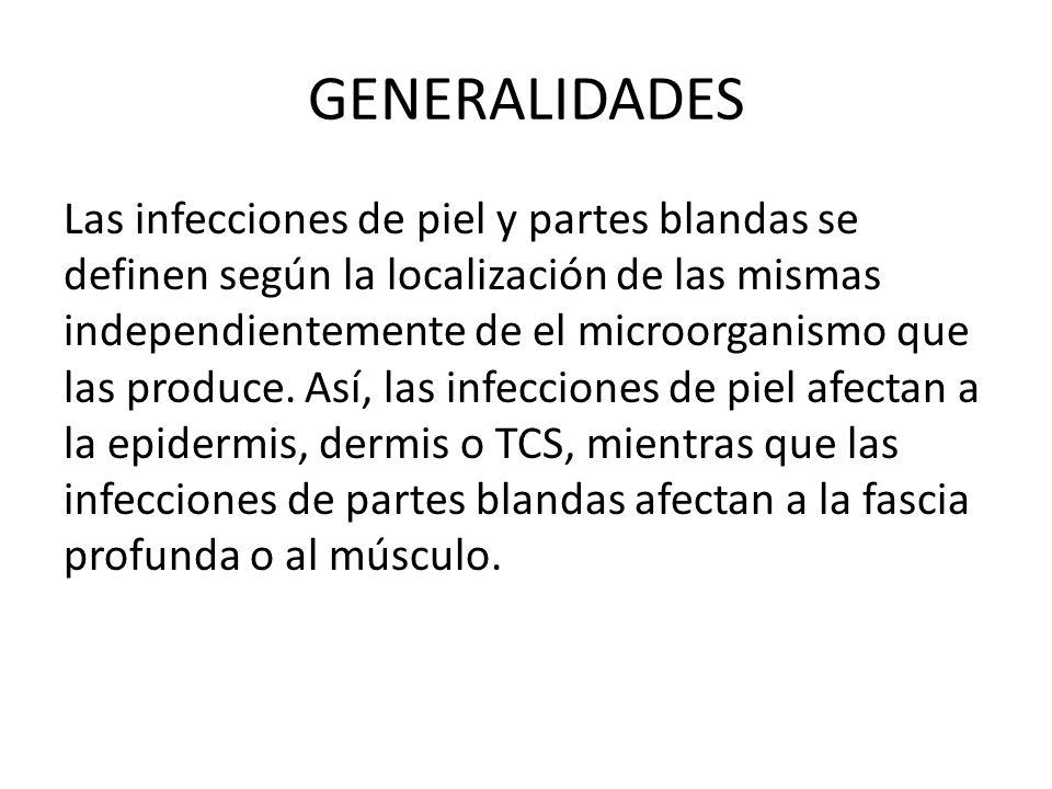GENERALIDADES Las infecciones de piel y partes blandas se definen según la localización de las mismas independientemente de el microorganismo que las