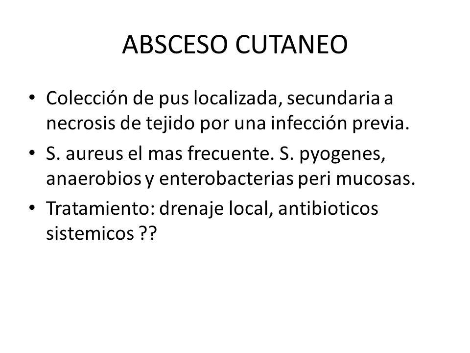 ABSCESO CUTANEO Colección de pus localizada, secundaria a necrosis de tejido por una infección previa. S. aureus el mas frecuente. S. pyogenes, anaero