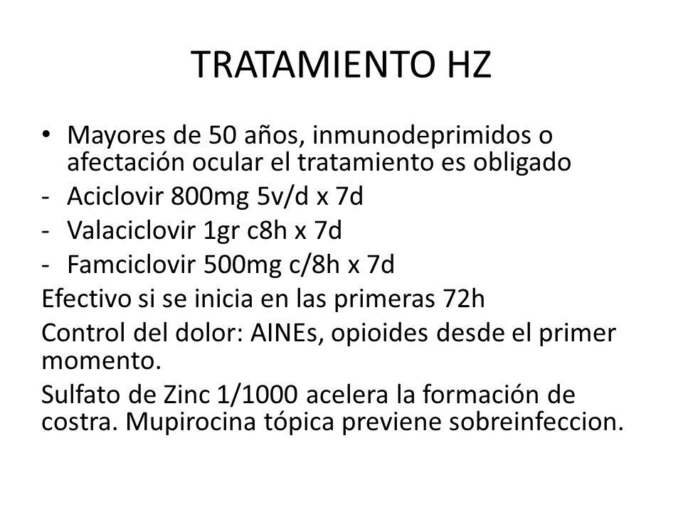 TRATAMIENTO HZ Mayores de 50 años, inmunodeprimidos o afectación ocular el tratamiento es obligado -Aciclovir 800mg 5v/d x 7d -Valaciclovir 1gr c8h x