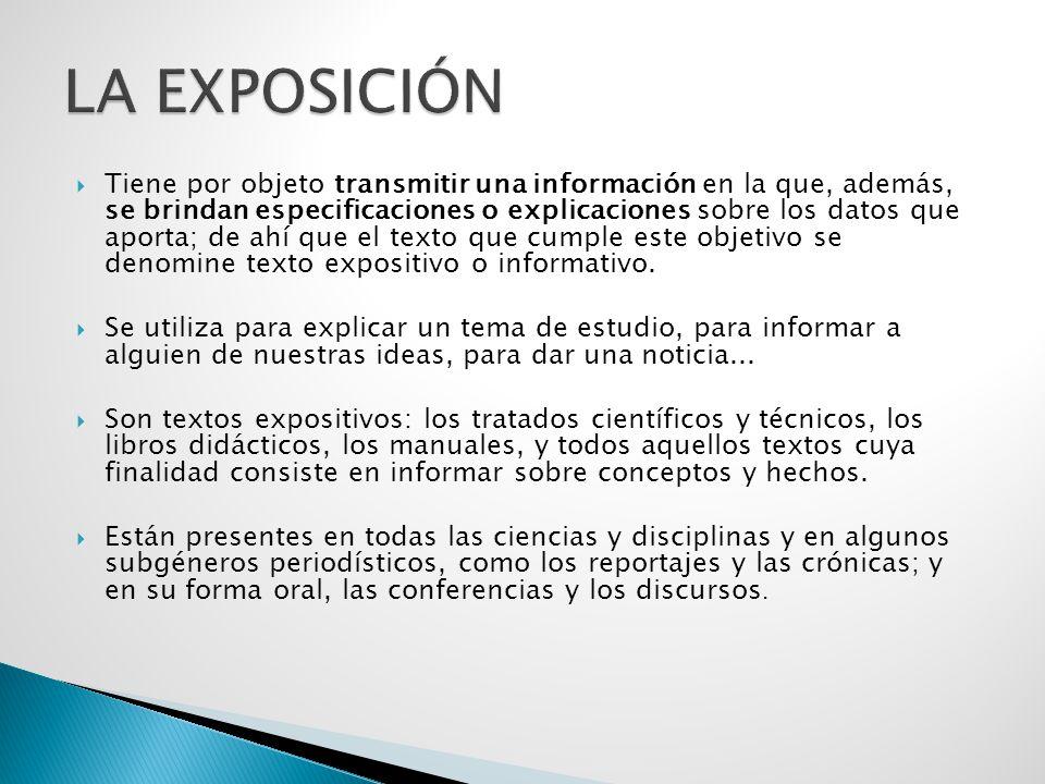  Tiene por objeto transmitir una información en la que, además, se brindan especificaciones o explicaciones sobre los datos que aporta; de ahí que el texto que cumple este objetivo se denomine texto expositivo o informativo.