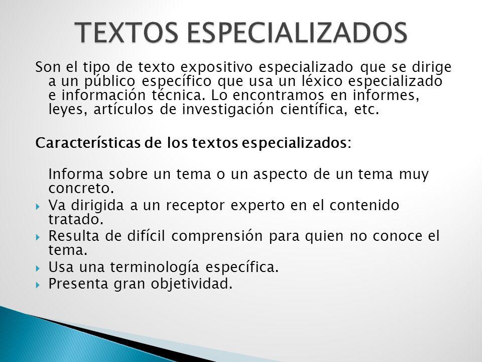 Son el tipo de texto expositivo especializado que se dirige a un público específico que usa un léxico especializado e información técnica.