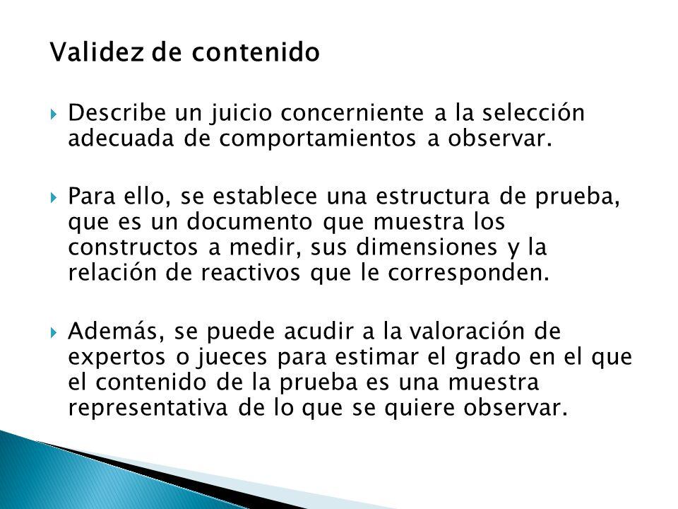 Validez de contenido  Describe un juicio concerniente a la selección adecuada de comportamientos a observar.  Para ello, se establece una estructura