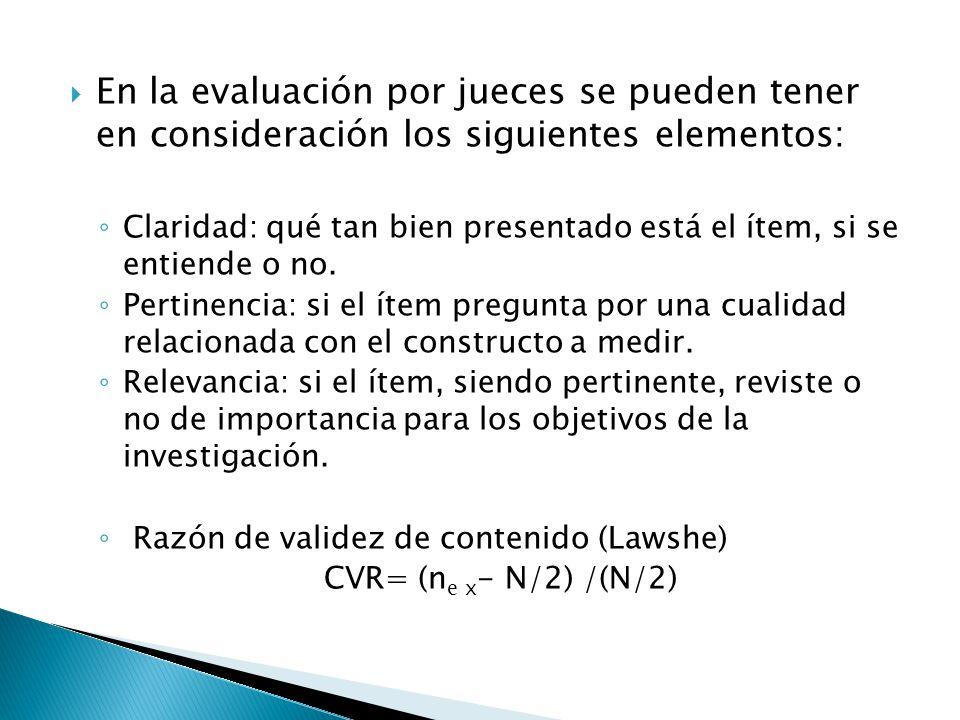  En la evaluación por jueces se pueden tener en consideración los siguientes elementos: ◦ Claridad: qué tan bien presentado está el ítem, si se entie