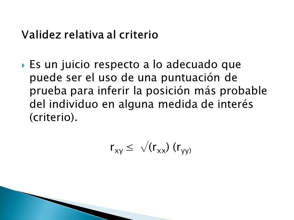 Validez relativa al criterio  Es un juicio respecto a lo adecuado que puede ser el uso de una puntuación de prueba para inferir la posición más proba
