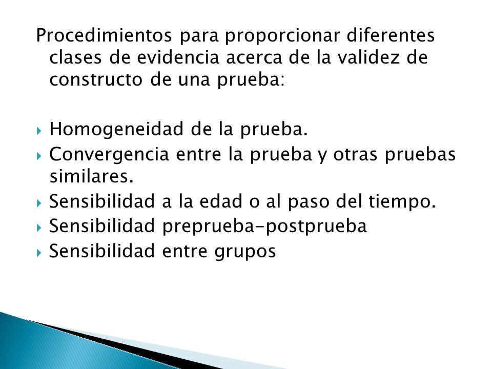 Procedimientos para proporcionar diferentes clases de evidencia acerca de la validez de constructo de una prueba:  Homogeneidad de la prueba.  Conve