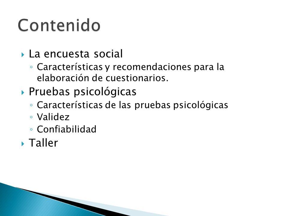  La encuesta social ◦ Características y recomendaciones para la elaboración de cuestionarios.  Pruebas psicológicas ◦ Características de las pruebas