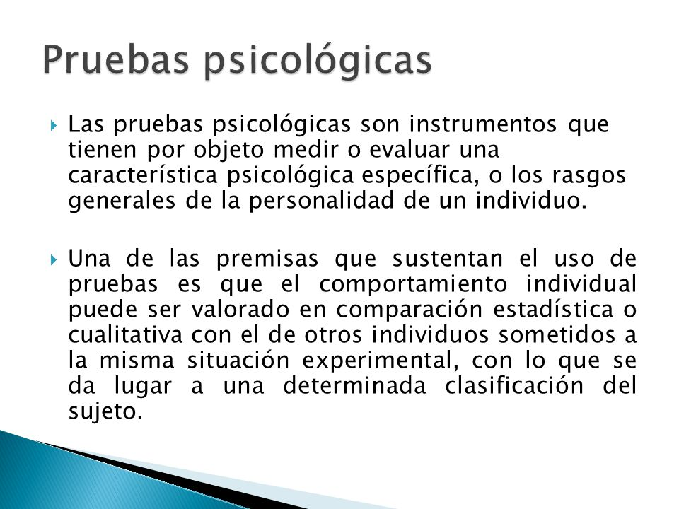  Las pruebas psicológicas son instrumentos que tienen por objeto medir o evaluar una característica psicológica específica, o los rasgos generales de