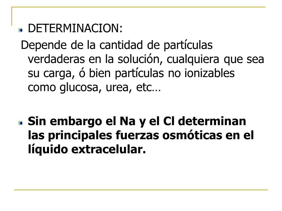 DETERMINACION: Depende de la cantidad de partículas verdaderas en la solución, cualquiera que sea su carga, ó bien partículas no ionizables como gluco