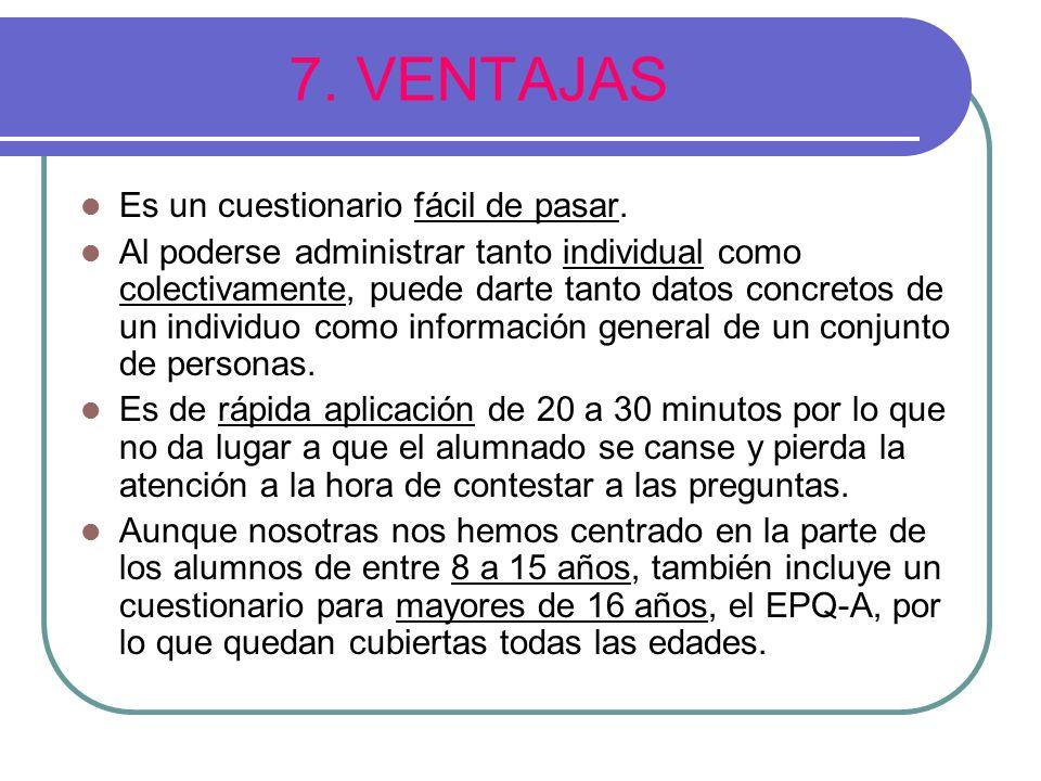 7.VENTAJAS Es un cuestionario fácil de pasar.