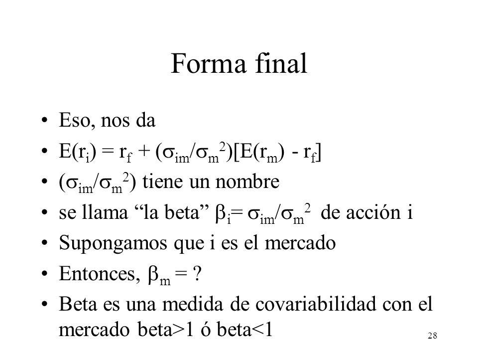 """28 Forma final Eso, nos da E(r i ) = r f + (  im /  m 2 )[E(r m ) - r f ] (  im /  m 2 ) tiene un nombre se llama """"la beta""""  i =  im /  m 2 de"""
