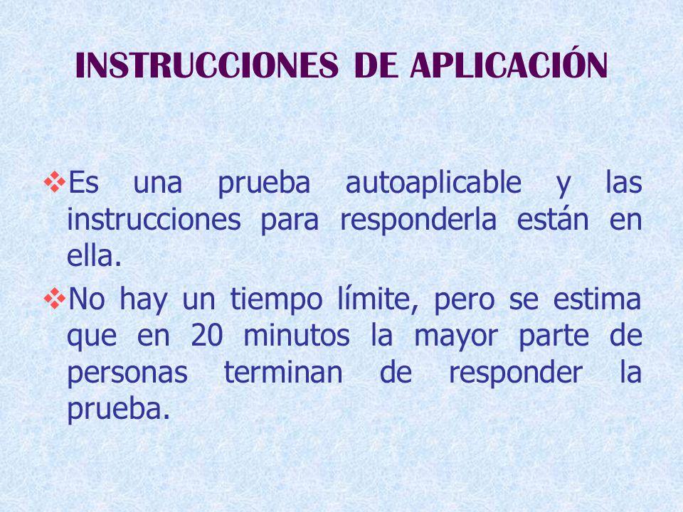 INSTRUCCIONES DE APLICACIÓN  Es una prueba autoaplicable y las instrucciones para responderla están en ella.
