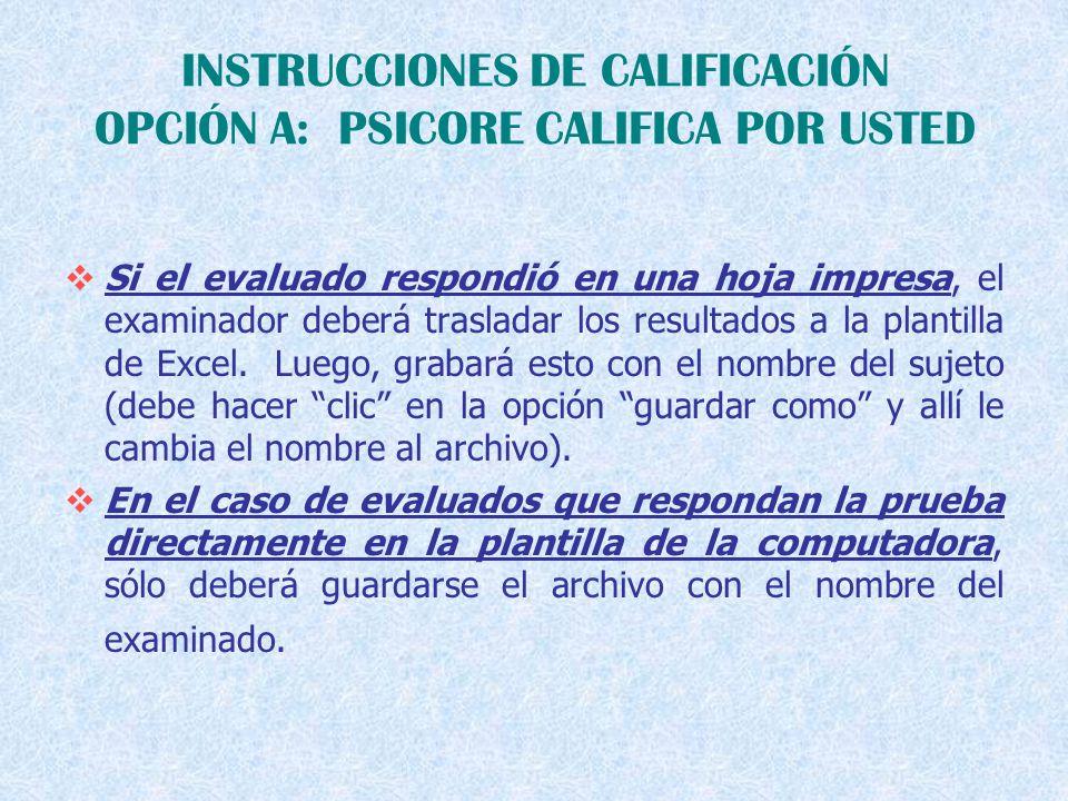 INSTRUCCIONES DE CALIFICACIÓN OPCIÓN A: PSICORE CALIFICA POR USTED  Si el evaluado respondió en una hoja impresa, el examinador deberá trasladar los resultados a la plantilla de Excel.