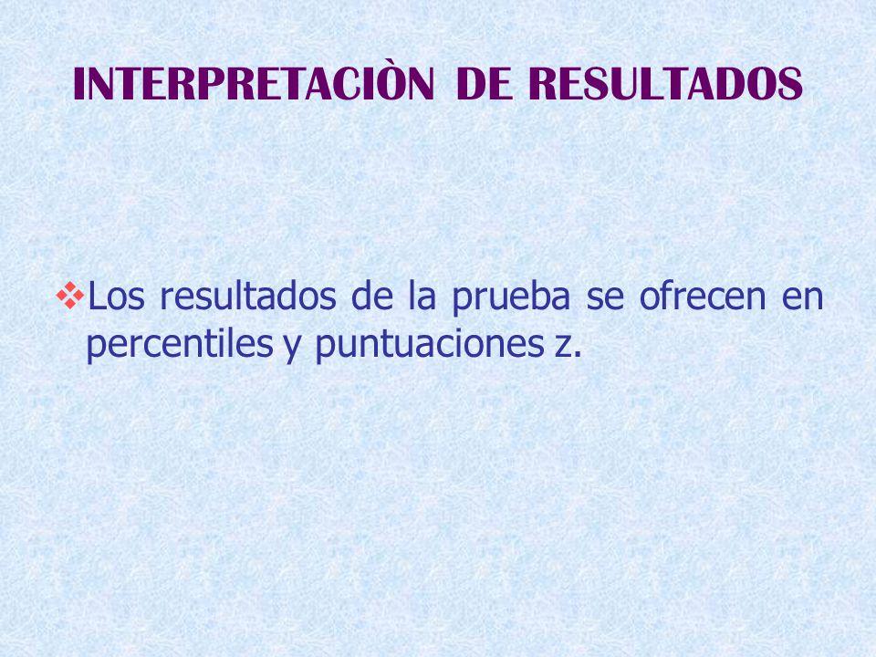 INTERPRETACIÒN DE RESULTADOS  Los resultados de la prueba se ofrecen en percentiles y puntuaciones z.
