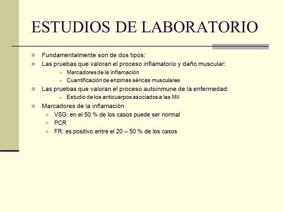 ESTUDIOS DE LABORATORIO Fundamentalmente son de dos tipos: Las pruebas que valoran el proceso inflamatorio y daño muscular: Marcadores de la inflamaci