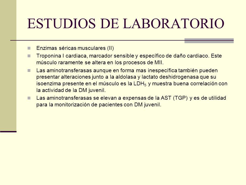 ESTUDIOS DE LABORATORIO Enzimas séricas musculares (II) Troponina I cardiaca, marcador sensible y específico de daño cardiaco.