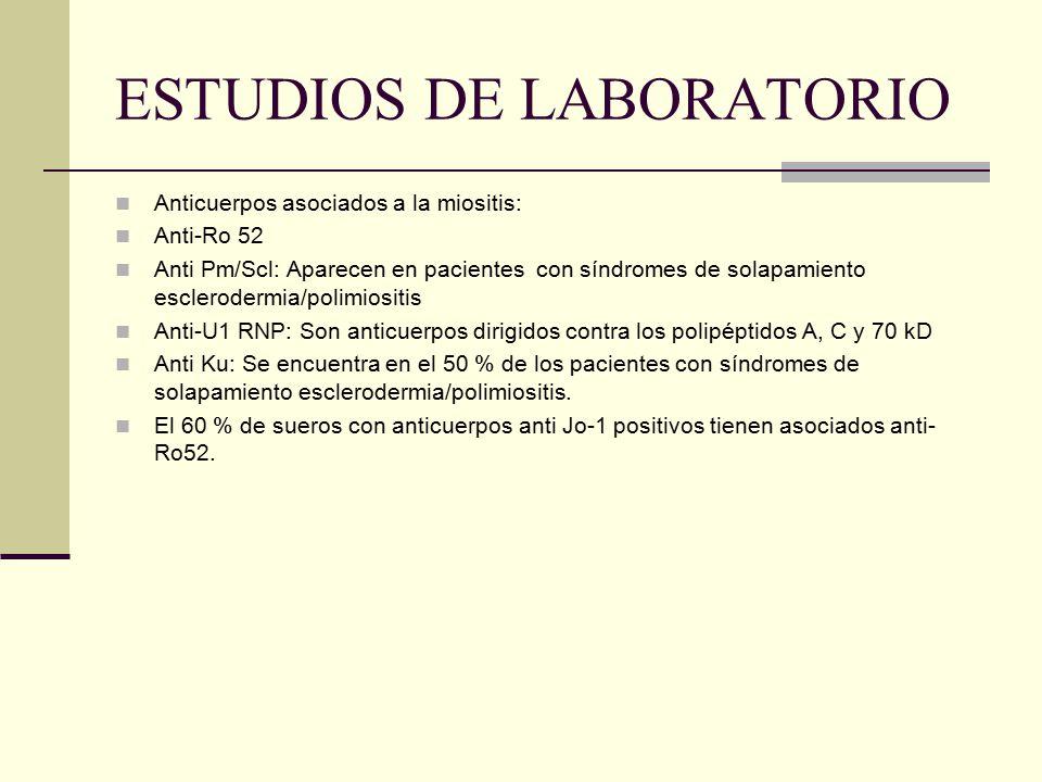 ESTUDIOS DE LABORATORIO Anticuerpos asociados a la miositis: Anti-Ro 52 Anti Pm/Scl: Aparecen en pacientes con síndromes de solapamiento esclerodermia