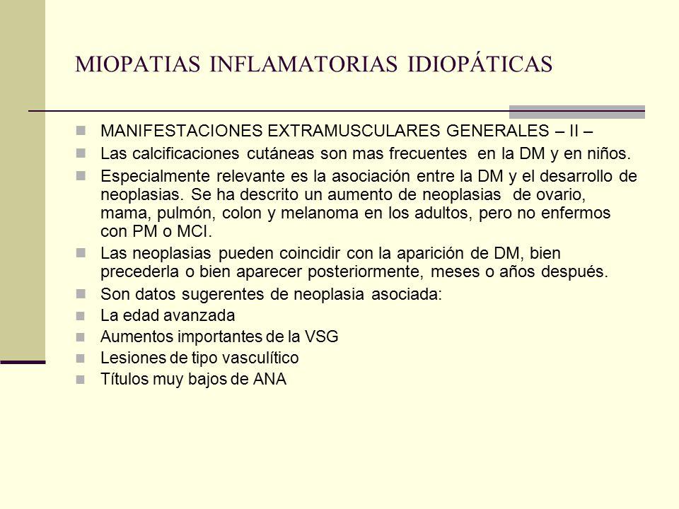 MIOPATIAS INFLAMATORIAS IDIOPÁTICAS MANIFESTACIONES EXTRAMUSCULARES GENERALES – II – Las calcificaciones cutáneas son mas frecuentes en la DM y en niños.
