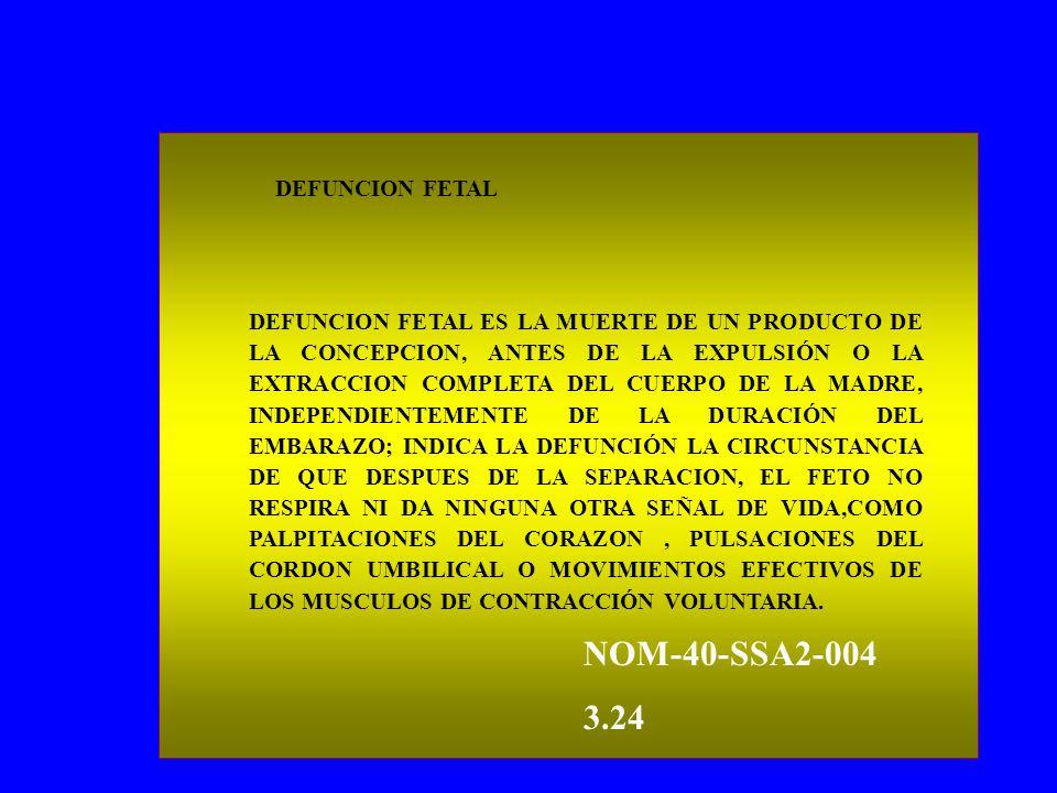 DEFUNCION FETAL ES LA MUERTE DE UN PRODUCTO DE LA CONCEPCION, ANTES DE