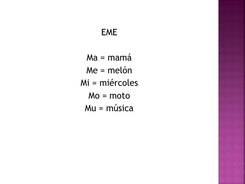EME Ma = mamá Me = melón Mi = miércoles Mo = moto Mu = música