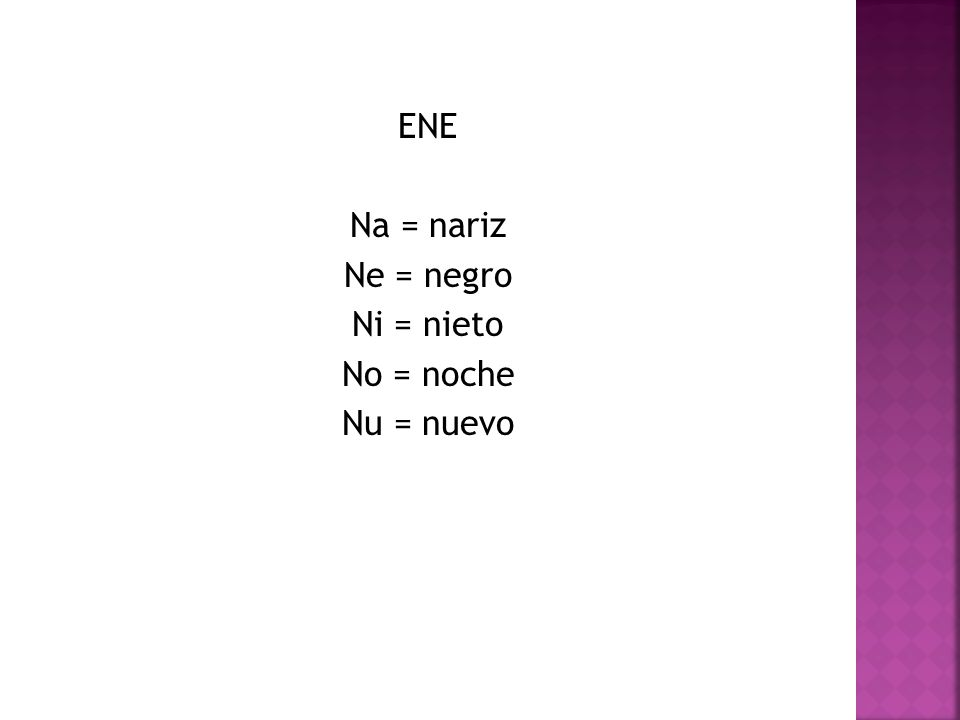 ENE Na = nariz Ne = negro Ni = nieto No = noche Nu = nuevo