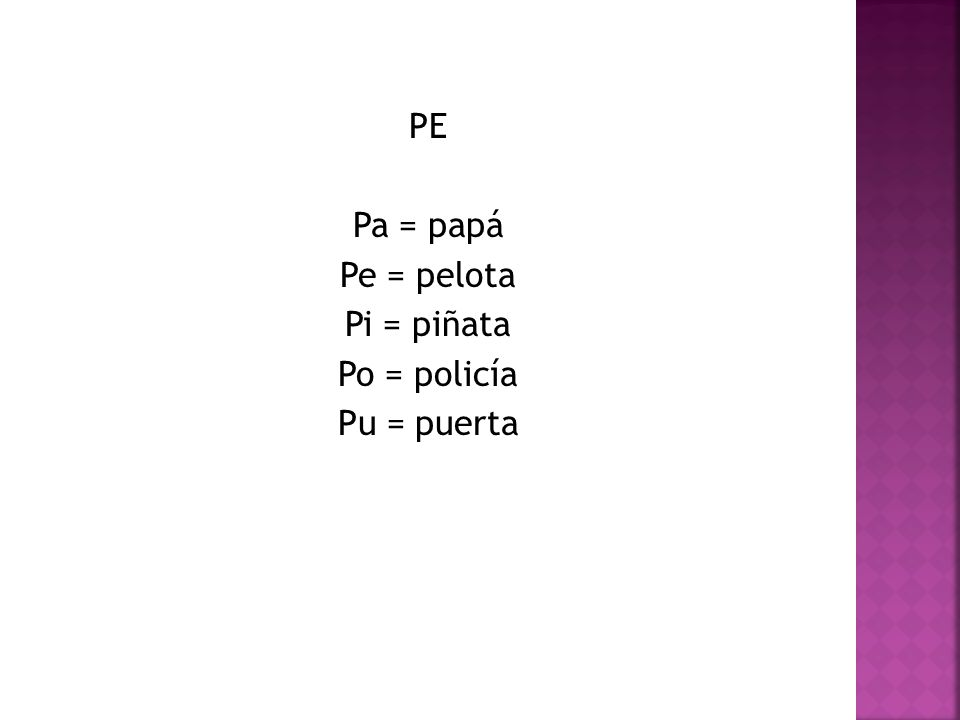 PE Pa = papá Pe = pelota Pi = piñata Po = policía Pu = puerta