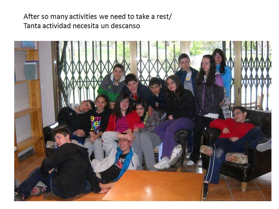 After so many activities we need to take a rest/ Tanta actividad necesita un descanso
