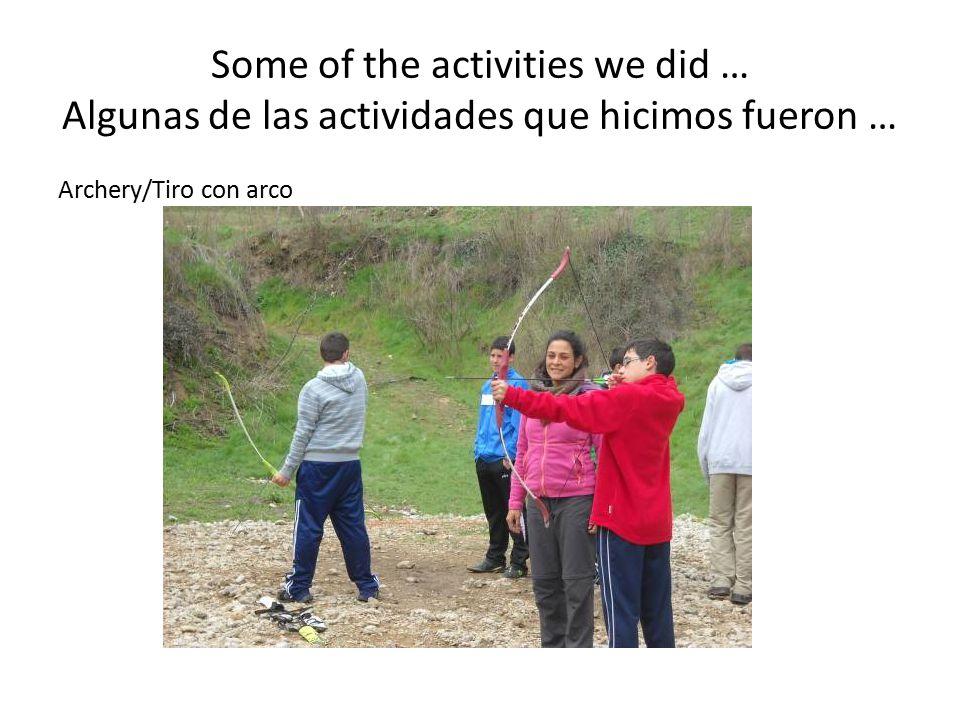 Some of the activities we did … Algunas de las actividades que hicimos fueron … Archery/Tiro con arco