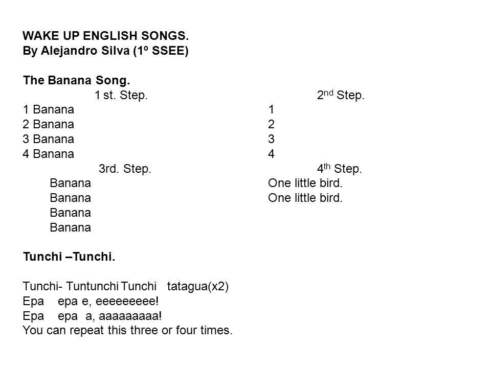 WAKE UP ENGLISH SONGS.By Alejandro Silva (1º SSEE) The Banana Song.