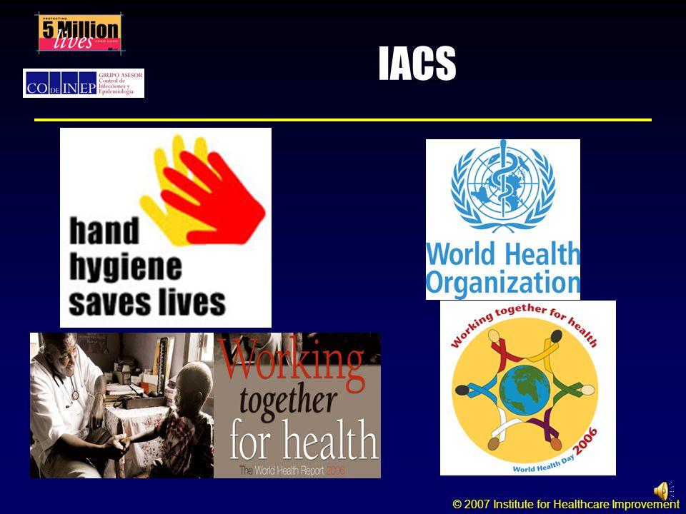 © 2007 Institute for Healthcare Improvement LAS INFECCIONES ASOCIADAS AL CUIDADO DE LA SALUD CUASAN MUERTES LAS INFECCIONES ASOCIADAS AL CUIDADO DE LA SALUD CUASAN MUERTES ¡ESTAS MUERTES SON EVITALBES!.